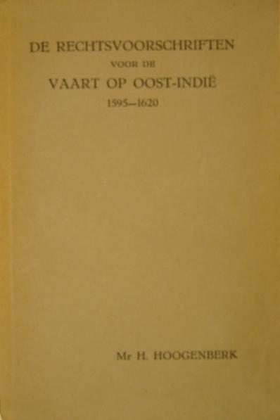 HOOGENBERK, HENDRIK. - De rechtsvoorschriften voor de vaart op Oost-Indië 1595-1620.