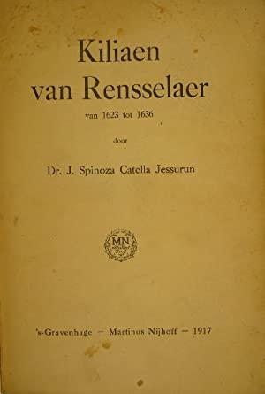 SPINOZA CATELLA JESSURUN, J. - Kiliaen van Rensselaer van 1623 tot 1636.
