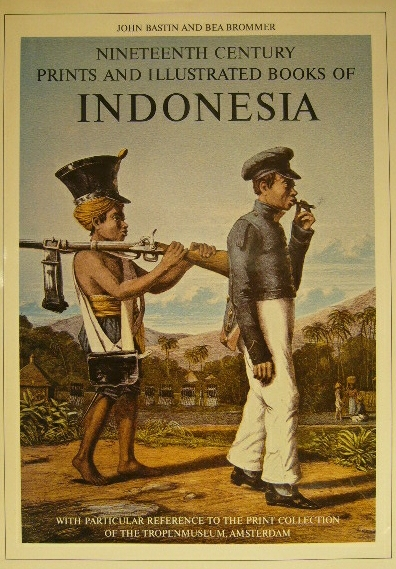 BASTIN, JOHN & BEA BROMMER. - Nineteenth century prints and illustrated books of Indonesia with particular reference to the print collection of the Tropenmuseum, Amsterdam. A descriptive bibliography.