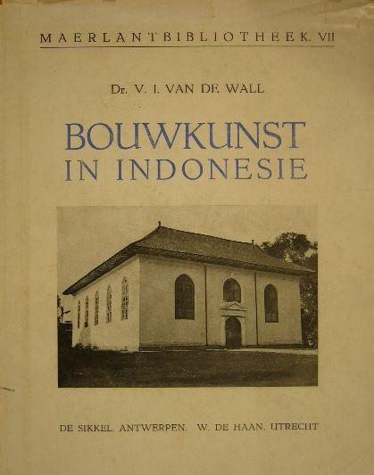 WALL, V.I. VAN DE. - Oude Hollandsche bouwkunst in Indonesië. Bijdrage tot de kennis van de Hollandsche koloniale bouwkunst in de XVIIde en XVIIIde eeuw.