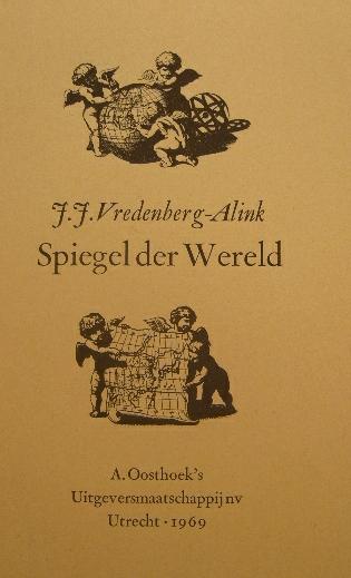 VREDENBERG-ALINK, J.J. - Spiegel der wereld. Nederlandse kaartmakers en hun werk.