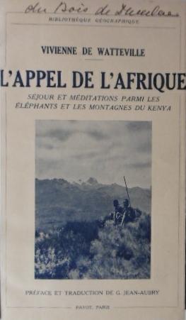 WATTEVILLE, VIVIENNE DE. - L'appel de l'Afrique. Séjour et méditations parmi les éléphants et les montagnes du Kenya. Préface et traduction de G. Jean-Aubry.