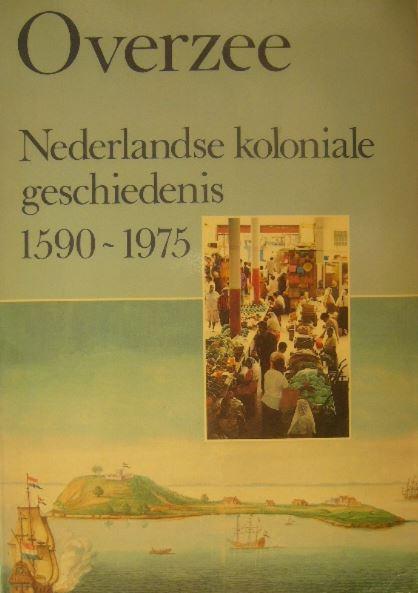 - OVERZEE. Nederlandse koloniale geschiedenis 1590-1975.